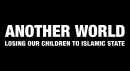 Another World: Losing our children to Islamic State