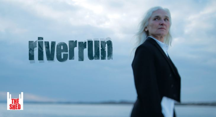 riverrun with Olwen Fouéré in foreground with river and sky beyond with title and Shed logo